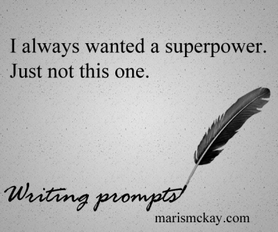 """ I always wanted a superpower. Just not this one."" Wednesday #WritingPrompt – Wrong Superpower"