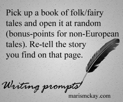Pick up a book of folk/fairy tales and open it at random (bonus-points for non-European tales). Re-tell the story you find on that page. Wednesday #WritingPrompt marismckay.com
