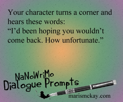 "Your character turns a corner and hears these words: ""I'd been hoping you wouldn't come back. How unfortunate."" NaNoWriMo Writing prompts at MarisMcKay.com"