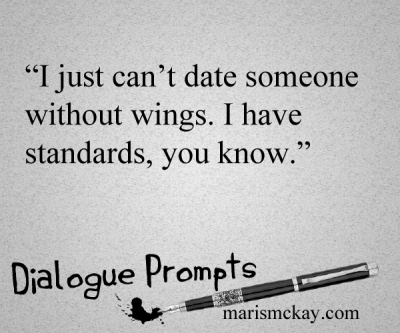 """I just can't date someone without wings. I have standards, you know."" writing prompts at MarisMcKay.com"