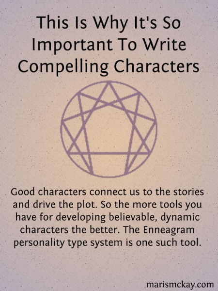 This Is Why It's So Important To Write Compelling Characters | MarisMcKay.com