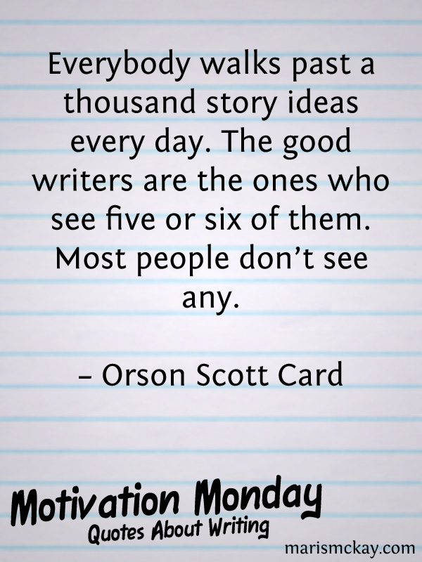A Thousand Story Ideas Motivational Monday Quote Maris Mckay